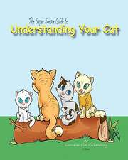 The Super Simple Guide to Understanding Your Cat