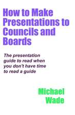 How to Make Presentations to Councils and Boards