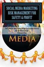 Social Media Marketing Risk Management for Safety & Profit