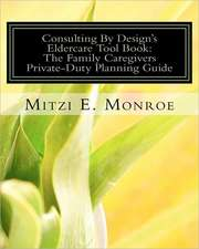 Consulting by Design's Eldercare Tool Book:  The Family Caregivers Private-Duty Planning Guide
