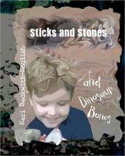 Sticks and Stones and Dinosaur Bones