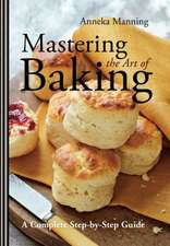 Mastering the Art of Baking:  A Complete Step-By-Step Guide
