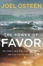 Unleashing the Power of Favor: The Force That Can Take You Where You Can't Go on Your Own