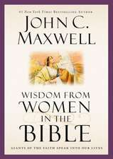 Wisdom from Women in the Bible: Giants of the Faith Speak into Our Lives