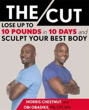 The Cut: Lose Up to 10 Pounds in 10 Days and Sculpt Your Best Body