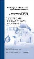 The Lungs in a Mechanical Ventilator Environment,  An Issue of Critical Care Nursing Clinics