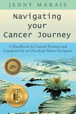 Navigating Your Cancer Journey:  A Handbook for Cancer Patients and Caregivers by an Oncology Nurse Navigator