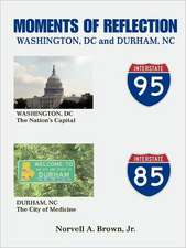 Moments of Reflection Washington, DC and Durham, NC