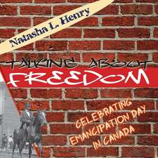 Talking about Freedom:  Celebrating Emancipation Day in Canada