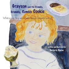 Grayson and the Crumbly, Grumbly, Rumbly Cookie