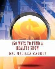 150 Ways to Fund a Reality Show