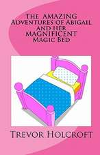 The Amazing Adventures of Abigail and Her Magnificent Magic Bed