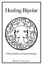 Healing Bipolar 15 Qualities to Counteract Insanity