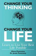 Change Your Thinking, Change Your Life, Learn to Live Your Best Life Possible