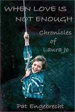 When Love Is Not Enough:  Chronicles of Laurajo