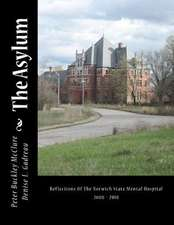 The Asylum, Reflections of the Norwich State Mental Hospital 2008-2010