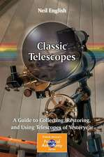 Classic Telescopes: A Guide to Collecting, Restoring, and Using Telescopes of Yesteryear