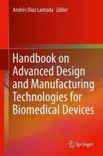 Handbook on Advanced Design and Manufacturing Technologies for Biomedical Devices