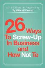 26 Ways to Screw-Up in Business and How Not to