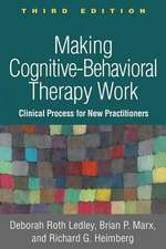 Making Cognitive-Behavioral Therapy Work, Third Edition