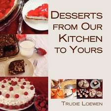 Desserts from Our Kitchen to Yours