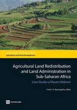 Agricultural Land Redistribution and Land Administration in Sub-Saharan Africa:  Case Studies of Recent Reforms