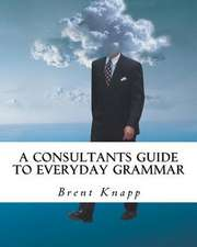A Consultants Guide to Everyday Grammar