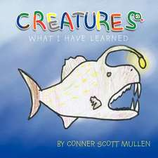Creatures What I Have Learned