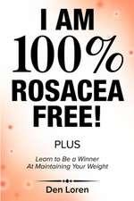I Am 100% Rosacea Free