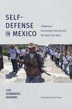 Self-Defense in Mexico: Indigenous Community Policing and the New Dirty Wars