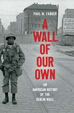 A Wall of Our Own: An American History of the Berlin Wall