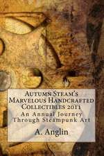 Autumn Steam's Marvelous Handcrafted Collectibles 2011