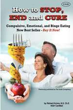 How to Stop, End, and Cure Compulsive, Emotional, and Binge Eating