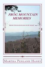 Frog Mountain Memories from the Back Roads of My Heart