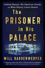 The Prisoner in His Palace: Saddam Hussein, Twelve Young Americans, and What History Leaves Unsaid