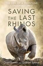 Fowlds, G: Saving the Last Rhinos