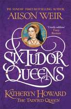 Six Tudor Queens 5: Katheryn Howard, The Tainted Queen