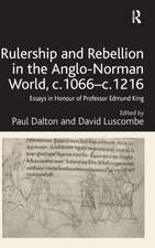 Rulership and Rebellion in the Anglo-Norman World, C.1066 C.1216:  Essays in Honour of Professor Edmund King