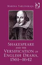 Shakespeare and the Versification of English Drama, 1561-1642