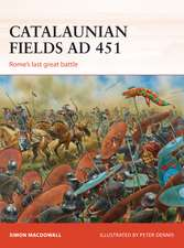 Catalaunian Fields Ad 451:  Rome S Last Great Battle