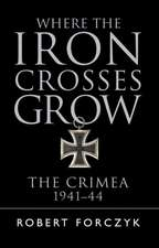 Where the Iron Crosses Grow: The Crimea 1941–44