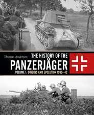The History of the Panzerjäger: Volume 1: Origins and Evolution 1939–42