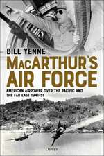 MacArthur's Air Force: American Airpower over the Pacific and the Far East, 1941–51