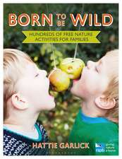 Born to Be Wild: Hundreds of free nature activities for families
