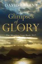 Glimpses of Glory: The Mowbray Lent Book 2017