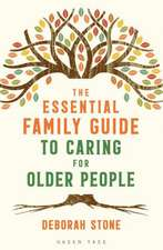 The Essential Family Survival Guide to Caring for Older People: All You Need to Know to Get the Best Care for Your Older Relative