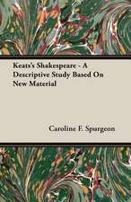 Keats's Shakespeare - A Descriptive Study Based on New Material