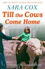 Till the Cows Come Home: A Lancashire Childhood