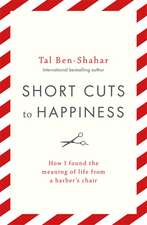 Ben-Shahar, T: Short Cuts To Happiness