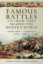 Famous Battles and How They Shaped the Modern World 1200 BC - 1302 Ad